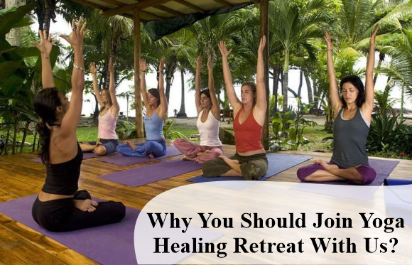 Why You Should Join Yoga Healing Retreat With Us?