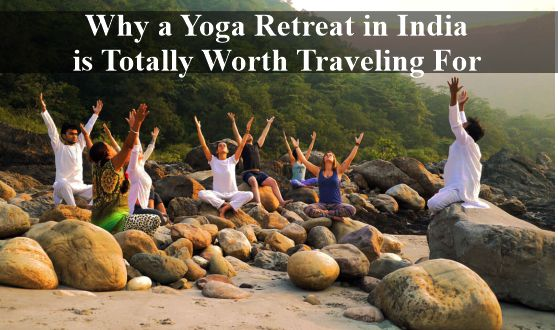 Why a Yoga Retreat in India is Totally Worth Traveling For