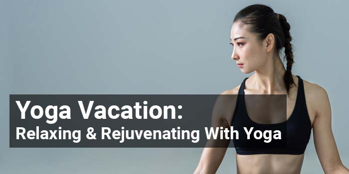 Yoga Vacation, Relaxing , Rejuvenating With Yoga