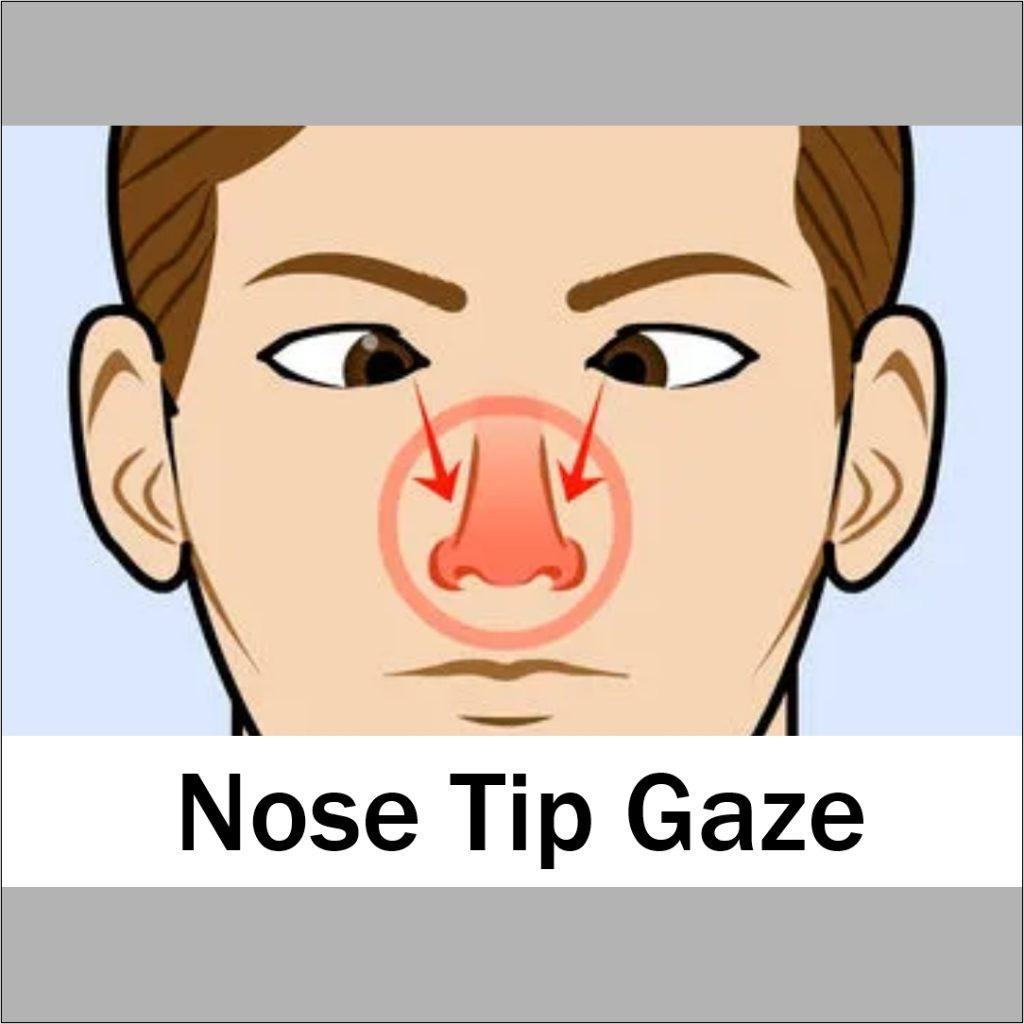 nose tip gaze