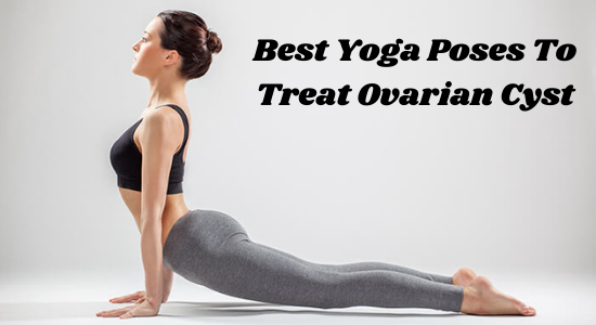 Best Yoga Poses To Treat Ovarian Cyst
