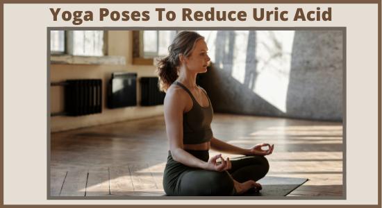 Yoga Poses To Reduce Uric Acid